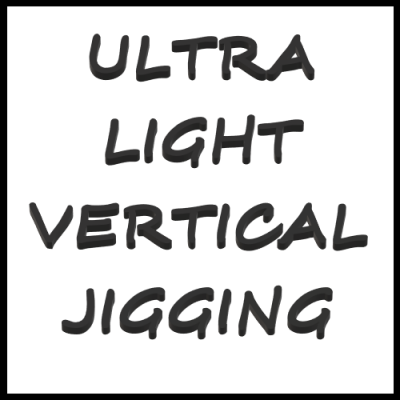 ULTRA LIGHT VERTCAL JIGGING