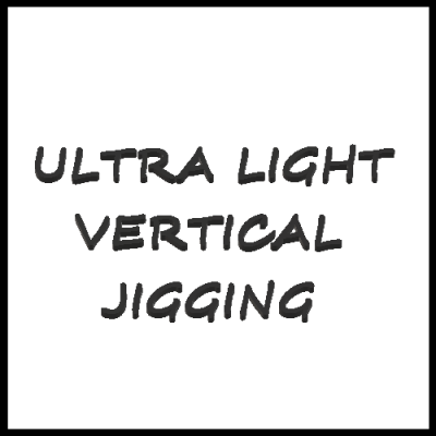 ULTRA LIGHT VERTICAL JIGGING